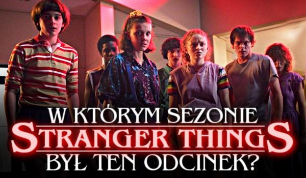 W którym sezonie Stranger Things był ten odcinek?