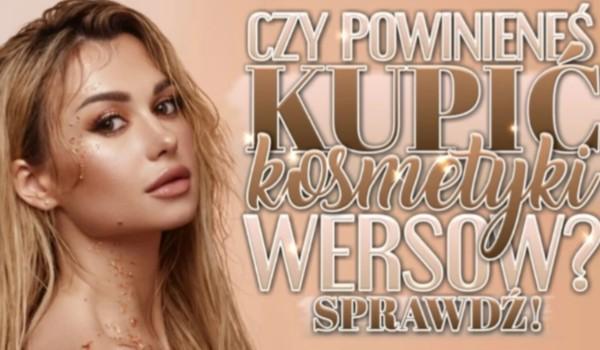 Czy powinieneś kupić kosmetyki Wersow?