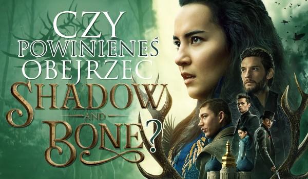 """Czy powinieneś obejrzeć """"Shadow and bone""""?"""