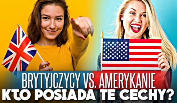 Amerykanie vs Brytyjczycy – Kto posiada te cechy?