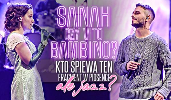 """Sanah czy Vito Bambino? Kto śpiewał ten kawałek w piosence """"Ale Jazz!""""?"""
