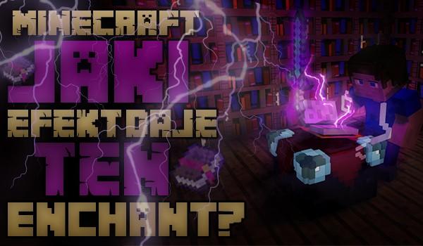 Minecraft: Jaki efekt daje ten enchant?