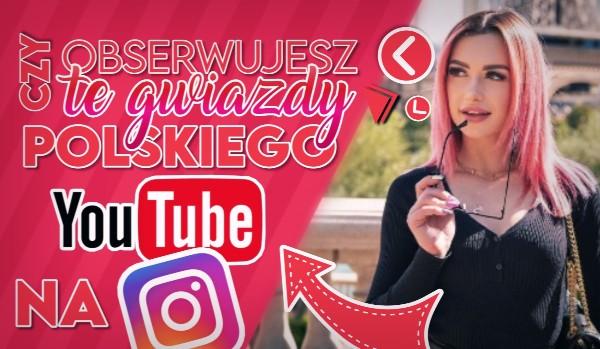 Czy obserwujesz te gwiazdy polskiego YouTube'a na Instagramie?