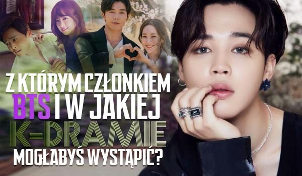 Z którym członkiem BTS i w jakiej k-dramie mogłabyś wystąpić?