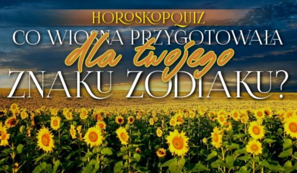 Horoskopquiz: Co wiosna przygotowała dla Twojego znaku zodiaku?