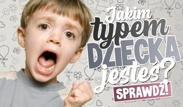 Jakim typem dziecka jesteś?
