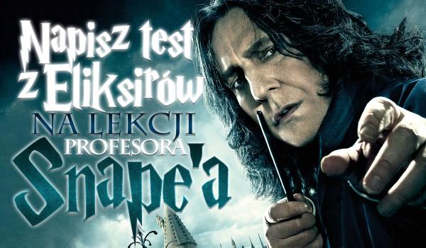 Napisz test z eliksirów na lekcji profesora Snape'a!