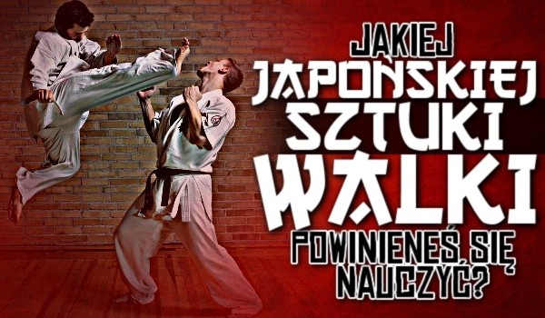 Jakiej japońskiej sztuki walki powinieneś się nauczyć?