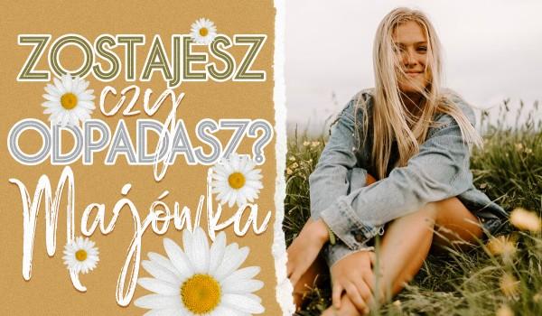 Zostajesz czy odpadasz? – Majówka