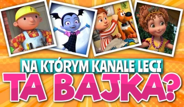 Na którym kanale leci ta bajka? Disney Chanel, Jim Jam, Disney Junior a może Nickelodeon?