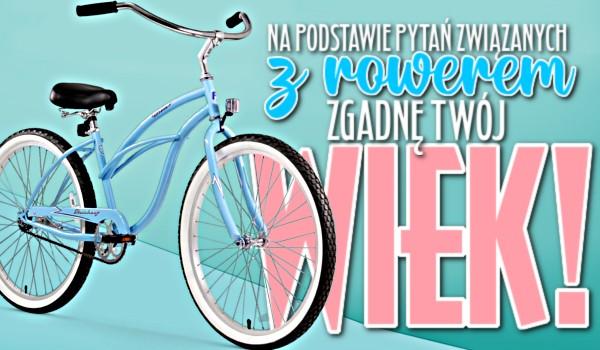 Na podstawie pytań związanych z rowerem zgadnę Twój wiek!