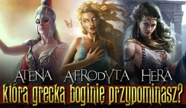 Atena, Afrodyta czy Hera – którą grecką boginię przypominasz?