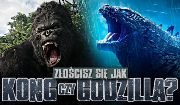 Gniewasz się jak King Kong czy Godzilla?