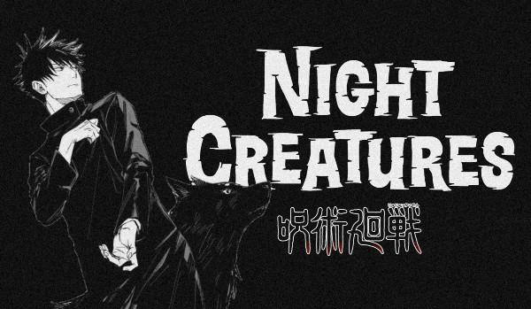 NIGHT CREATURES — one shot