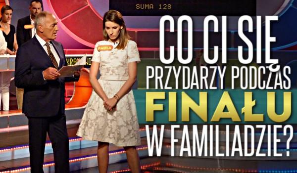 Co przydarzy Ci się podczas finału w Familiadzie?