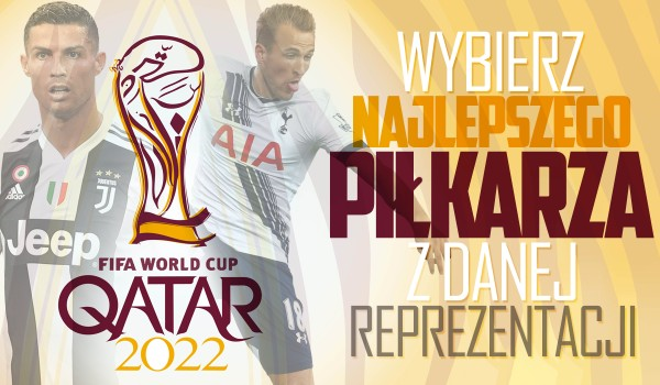 Wybierz najlepszego piłkarza z danej reprezentacji (World Cup 2022)