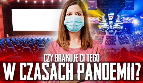 Czy brakuje Ci tego w czasach pandemii?