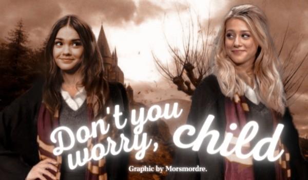 Don't You Worry, Child – 01.00; Będziemy grzeczne jak aniołki