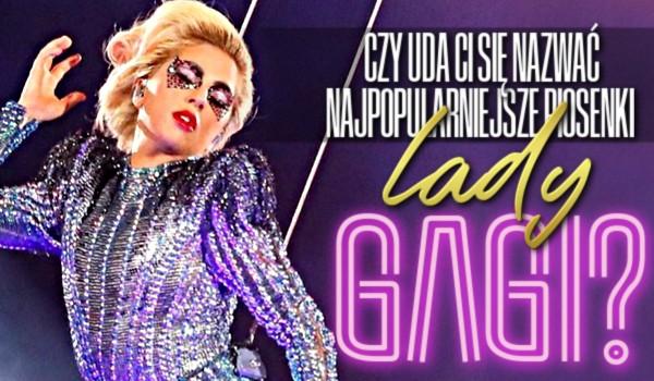 Czy uda Ci się nazwać najpopularniejsze piosenki Lady Gagi?