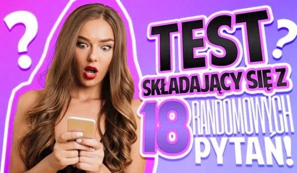 Test wiedzy składający się z osiemnastu zupełnie randomowych pytań! #2