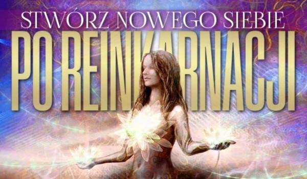 Stwórz nowego siebie po reinkarnacji!