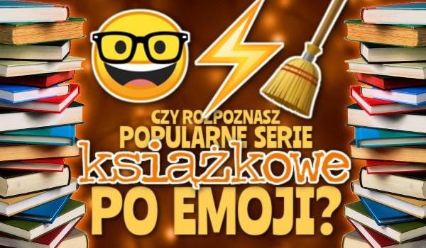 Czy rozpoznasz popularne serie książkowe po emoji?