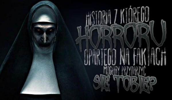 Historia z którego horroru opartego na faktach mogłaby przydarzyć się Tobie?