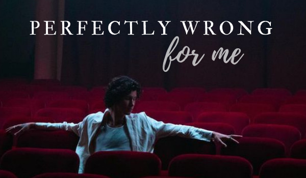 perfectly wrong for me ∘ prologue