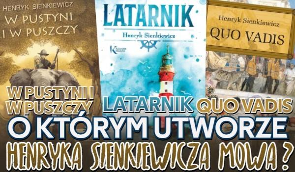 W pustyni i w puszczy, Latarnik i Quo vadis – O którym utworze Henryka Sienkiewicza mowa?