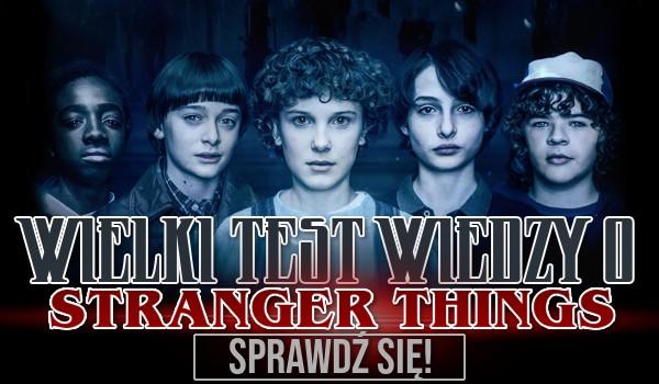 Wielki test wiedzy o Stranger Things!