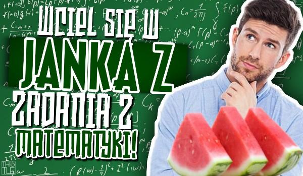 Wciel się w Janka z zadania z matematyki!