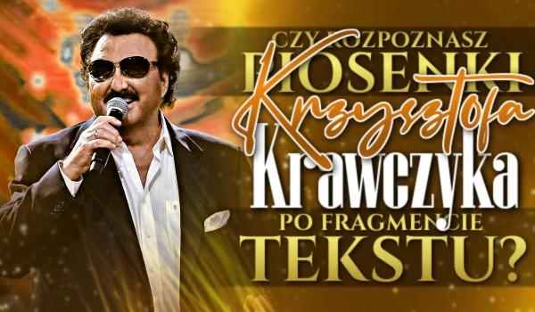 Czy rozpoznasz piosenki Krzysztofa Krawczyka po fragmencie tekstu?