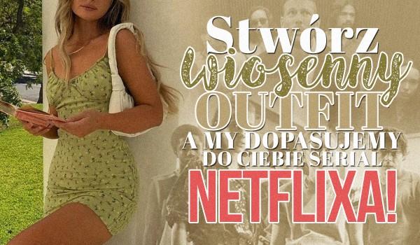 Stwórz swój wiosenny outfit, a my dopasujemy serial Netflixa, który powinnaś obejrzeć!