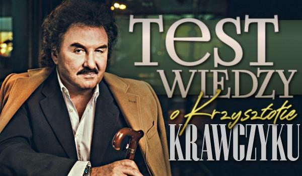 Test wiedzy o Krzysztofie Krawczyku