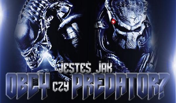 Jesteś jak Obcy czy Predator?