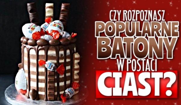 Czy rozpoznasz popularne batony w postaci ciast?