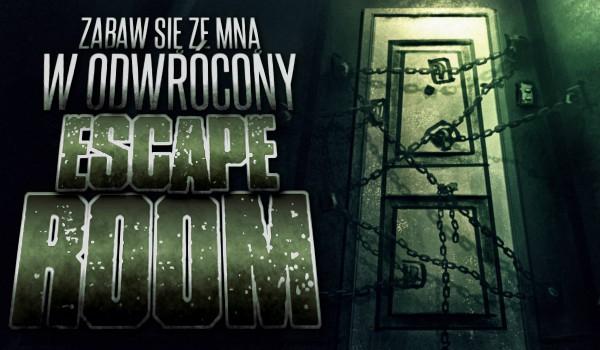 Zabaw się ze mną w odwrócony Escape Room!