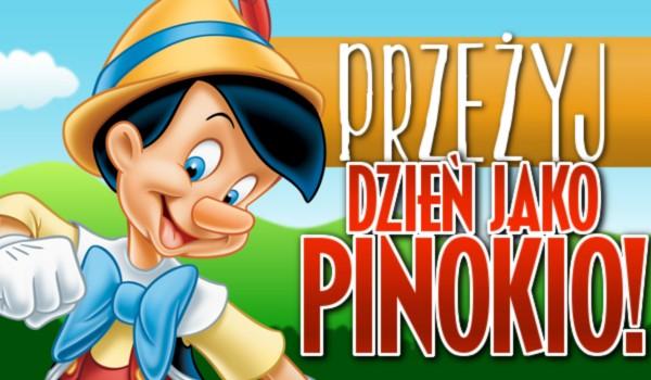 Przeżyj dzień jako Pinokio. Przetrwanie!