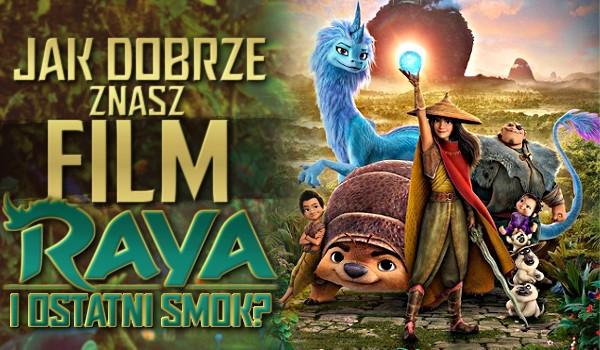 """Jak dobrze znasz film ,,Raya i ostatni smok""""?"""