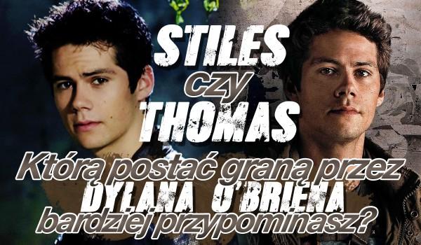 Thomas czy Stiles? Którą postać graną przez Dylana O'Briena bardziej przypominasz?