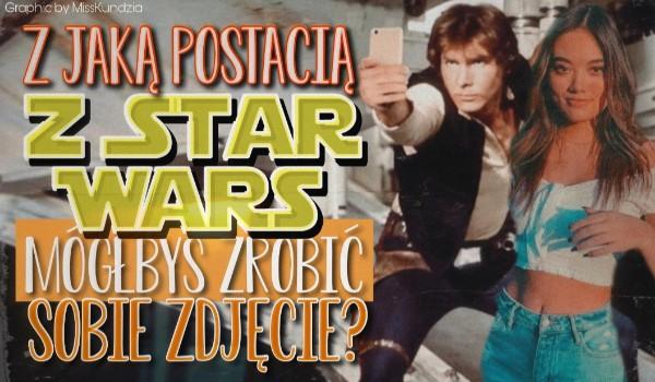 Z którą postacią ze Star Wars mógłbyś zrobić sobie zdjęcie?