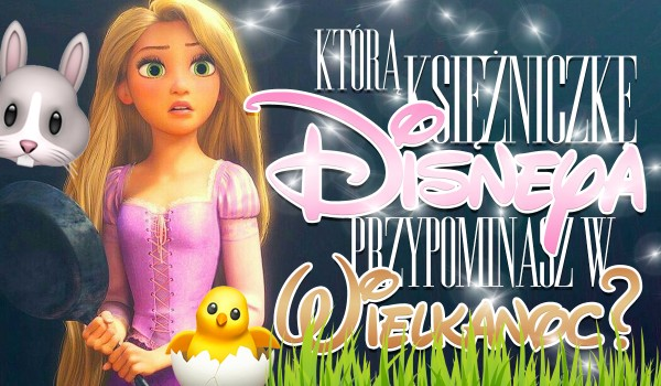 Którą księżniczkę Disneya przypominasz w Wielkanoc?