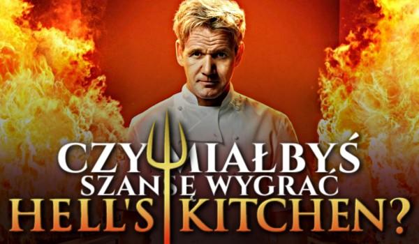 """Czy miałbyś szansę wygrać """"Hell's Kitchen""""?"""