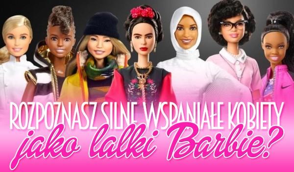 Czy rozpoznasz silne, wspaniałe kobiety jako lalki Barbie?