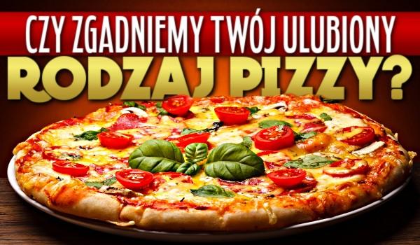 Czy zgadniemy Twój ulubiony rodzaj pizzy?