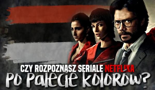 Czy rozpoznasz seriale Netflixa po palecie kolorów?