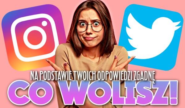 Na podstawie Twoich odpowiedzi zgadnę, co wolisz – Twitter czy Instagram!