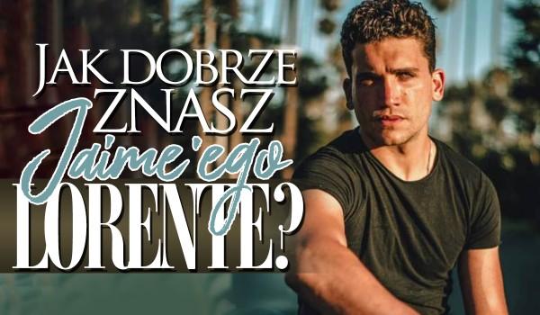 Jak dobrze znasz Jaime'ego Lorente?