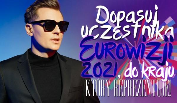 Dopasuj uczestnika Eurowizji 2021 do kraju, który reprezentuje!