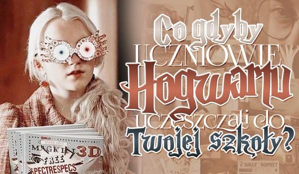 Co gdyby uczniowie Hogwartu uczęszczali do Twojej szkoły?